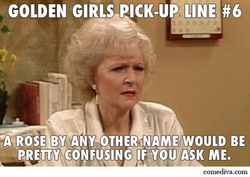 Golden Girls Pick-Up Lines - Comediva
